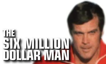 [Six Million Dollar Man]